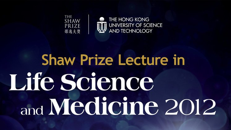 The Shaw Prize Lecture in Life Science and Medicine 2012