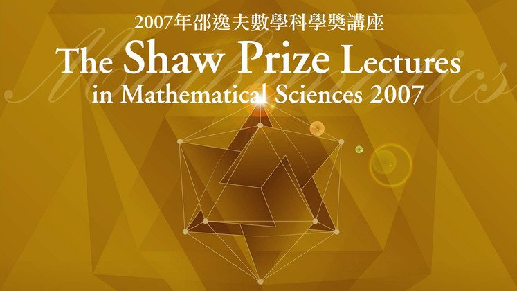 The Shaw Prize Lecture in Mathematical Sciences 2007